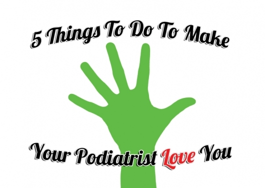 5 Things To Do To Make Your Podiatrist Love You